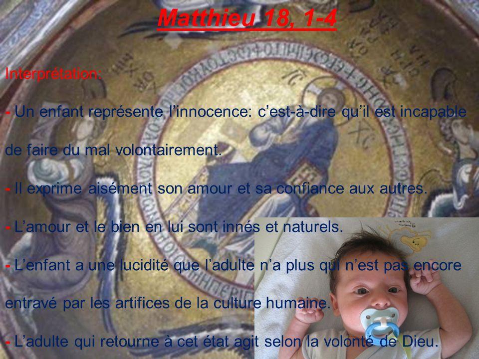 Matthieu 18, 1-4 Interprétation: - Un enfant représente linnocence: cest-à-dire quil est incapable de faire du mal volontairement.