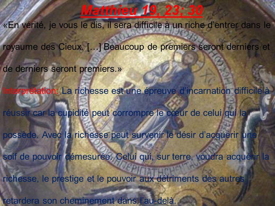 Matthieu 19, 23; 30 «En vérité, je vous le dis, il sera difficile à un riche dentrer dans le royaume des Cieux.