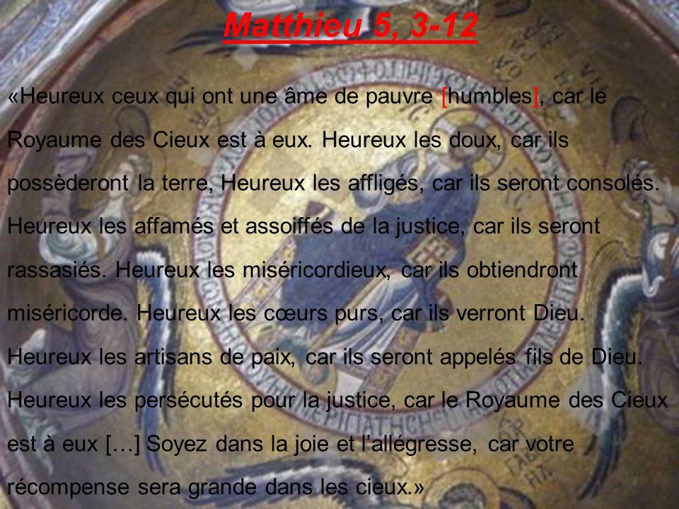 Matthieu 5, 3-12 «Heureux ceux qui ont une âme de pauvre [humbles], car le Royaume des Cieux est à eux.