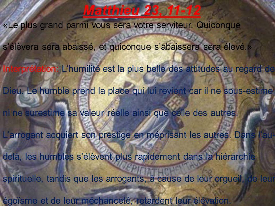 Matthieu 23, 11-12 «Le plus grand parmi vous sera votre serviteur.