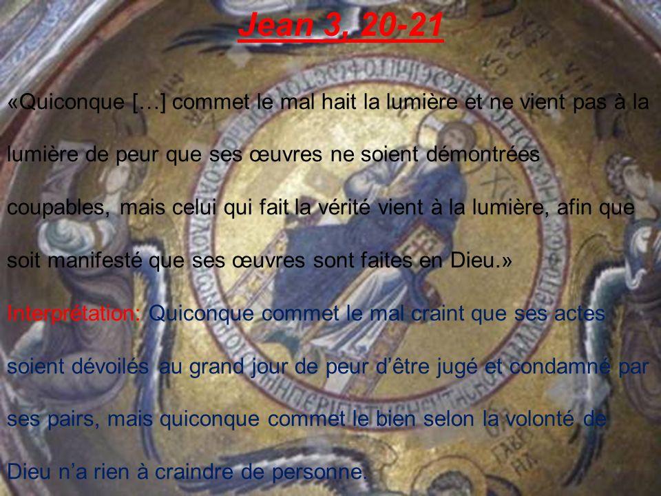 Jean 7, 24 «Cessez de juger sur lapparence; jugez selon la justice.» Interprétation: Ne jugez pas sur lapparence, la réputation ou le ouï-dire.