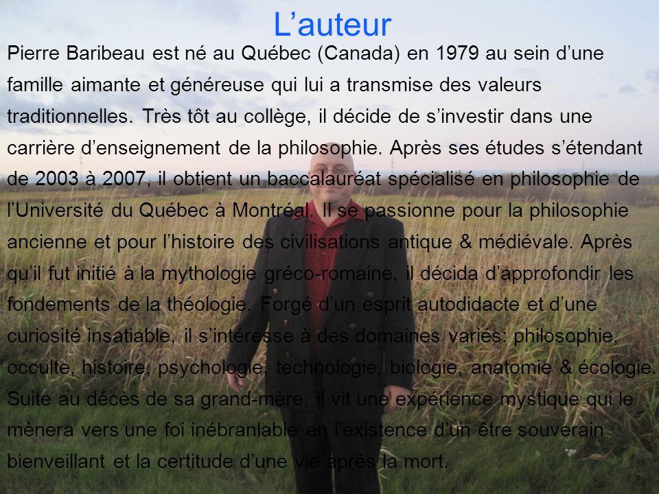 Lauteur Pierre Baribeau est né au Québec (Canada) en 1979 au sein dune famille aimante et généreuse qui lui a transmise des valeurs traditionnelles.