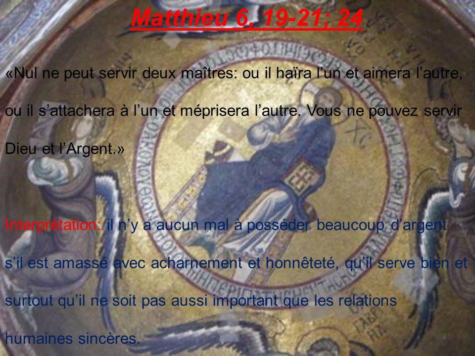 Matthieu 6, 19-21; 24 «Nul ne peut servir deux maîtres: ou il haïra lun et aimera lautre, ou il sattachera à lun et méprisera lautre.