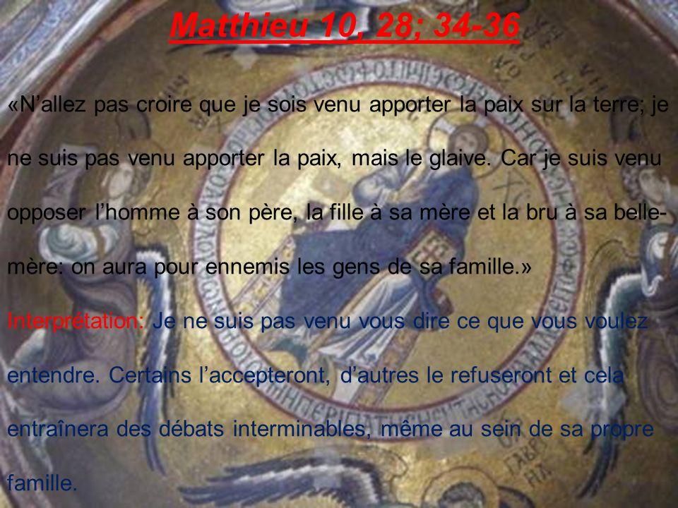 Matthieu 10, 28; 34-36 «Nallez pas croire que je sois venu apporter la paix sur la terre; je ne suis pas venu apporter la paix, mais le glaive.