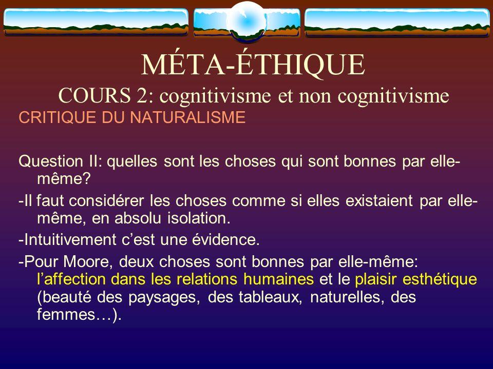 MÉTA-ÉTHIQUE COURS 2: cognitivisme et non cognitivisme CRITIQUE DU NATURALISME Question II: quelles sont les choses qui sont bonnes par elle- même? -I