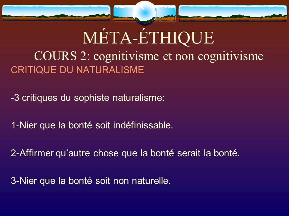 MÉTA-ÉTHIQUE COURS 2: cognitivisme et non cognitivisme CRITIQUE DU NATURALISME -3 critiques du sophiste naturalisme: 1-Nier que la bonté soit indéfini