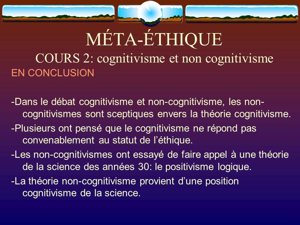 MÉTA-ÉTHIQUE COURS 2: cognitivisme et non cognitivisme EN CONCLUSION -Dans le débat cognitivisme et non-cognitivisme, les non- cognitivismes sont scep