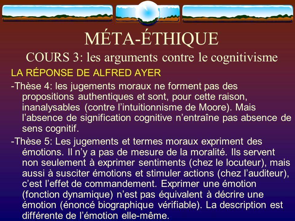 MÉTA-ÉTHIQUE COURS 3: les arguments contre le cognitivisme LA RÉPONSE DE ALFRED AYER -Thèse 4: les jugements moraux ne forment pas des propositions au