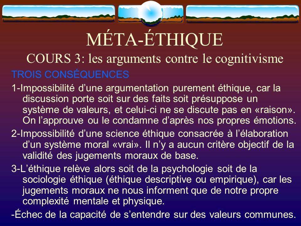 MÉTA-ÉTHIQUE COURS 3: les arguments contre le cognitivisme TROIS CONSÉQUENCES 1-Impossibilité dune argumentation purement éthique, car la discussion p