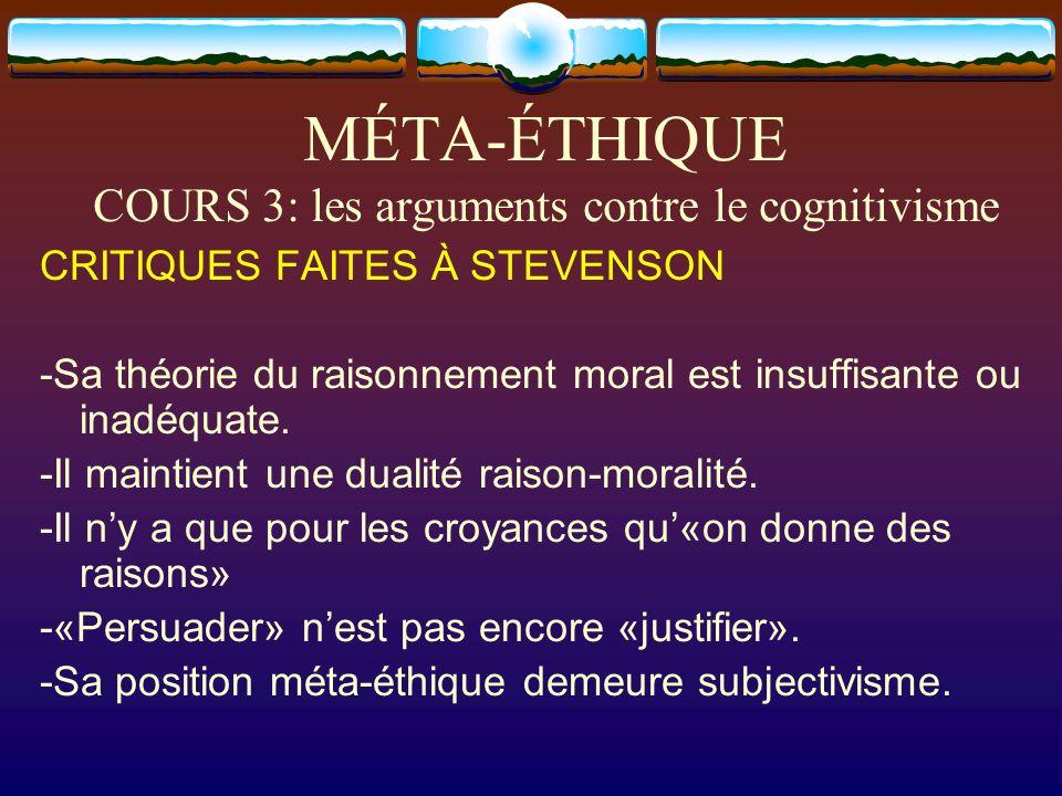 MÉTA-ÉTHIQUE COURS 3: les arguments contre le cognitivisme CRITIQUES FAITES À STEVENSON -Sa théorie du raisonnement moral est insuffisante ou inadéqua