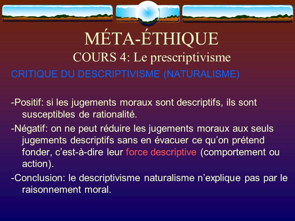 MÉTA-ÉTHIQUE COURS 4: Le prescriptivisme CRITIQUE DU DESCRIPTIVISME (NATURALISME) -Positif: si les jugements moraux sont descriptifs, ils sont suscept