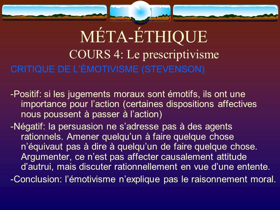 MÉTA-ÉTHIQUE COURS 4: Le prescriptivisme CRITIQUE DE LÉMOTIVISME (STEVENSON) -Positif: si les jugements moraux sont émotifs, ils ont une importance po
