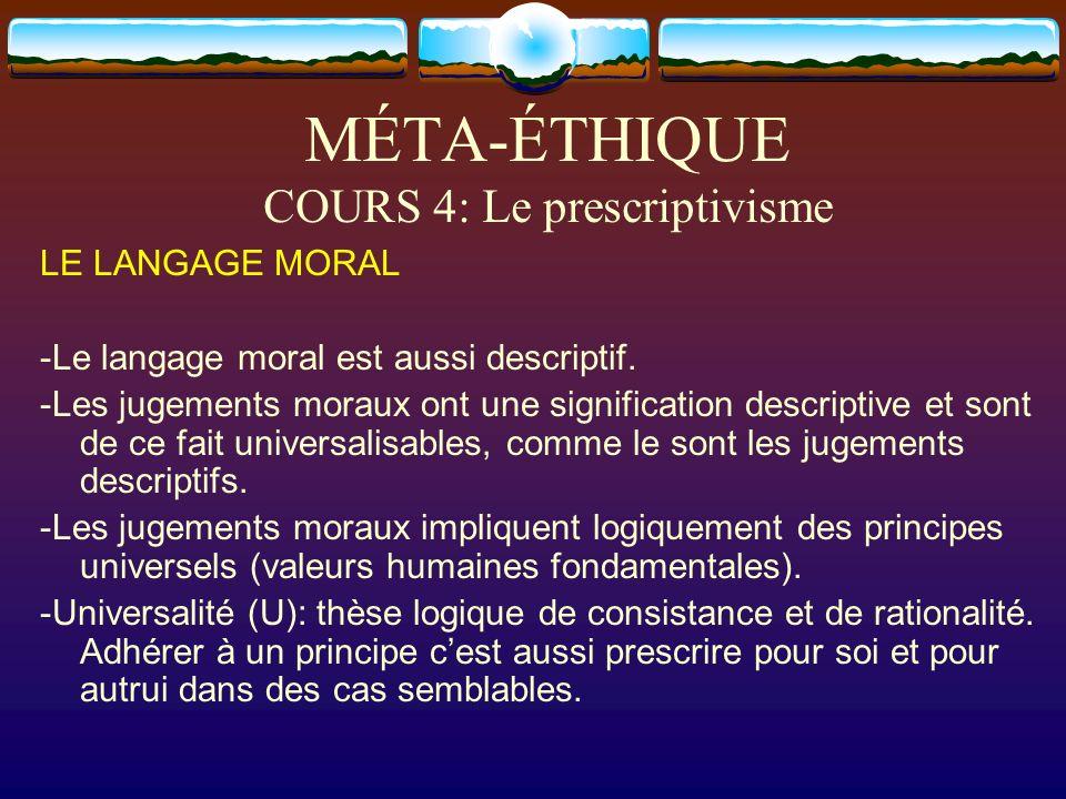 MÉTA-ÉTHIQUE COURS 4: Le prescriptivisme LE LANGAGE MORAL -Le langage moral est aussi descriptif. -Les jugements moraux ont une signification descript