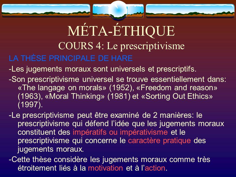 MÉTA-ÉTHIQUE COURS 4: Le prescriptivisme LA THÈSE PRINCIPALE DE HARE -Les jugements moraux sont universels et prescriptifs. -Son prescriptivisme unive