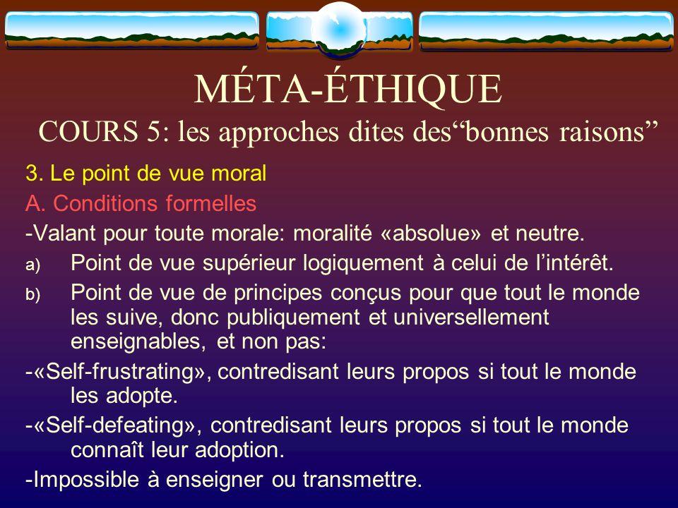 MÉTA-ÉTHIQUE COURS 5: les approches dites desbonnes raisons 3. Le point de vue moral A. Conditions formelles -Valant pour toute morale: moralité «abso