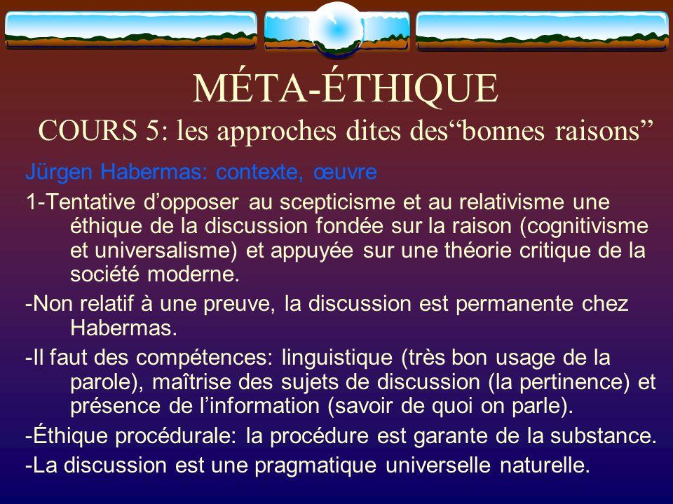 MÉTA-ÉTHIQUE COURS 5: les approches dites desbonnes raisons Jürgen Habermas: contexte, œuvre 1-Tentative dopposer au scepticisme et au relativisme une