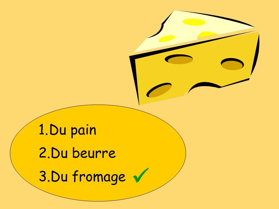 1.Du pain 2.Du beurre 3.Du fromage