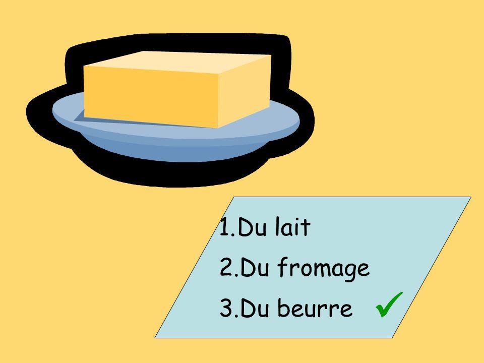 1.Du lait 2.Du fromage 3.Du beurre