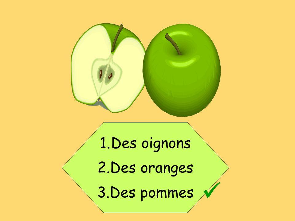 1.Des oignons 2.Des oranges 3.Des pommes