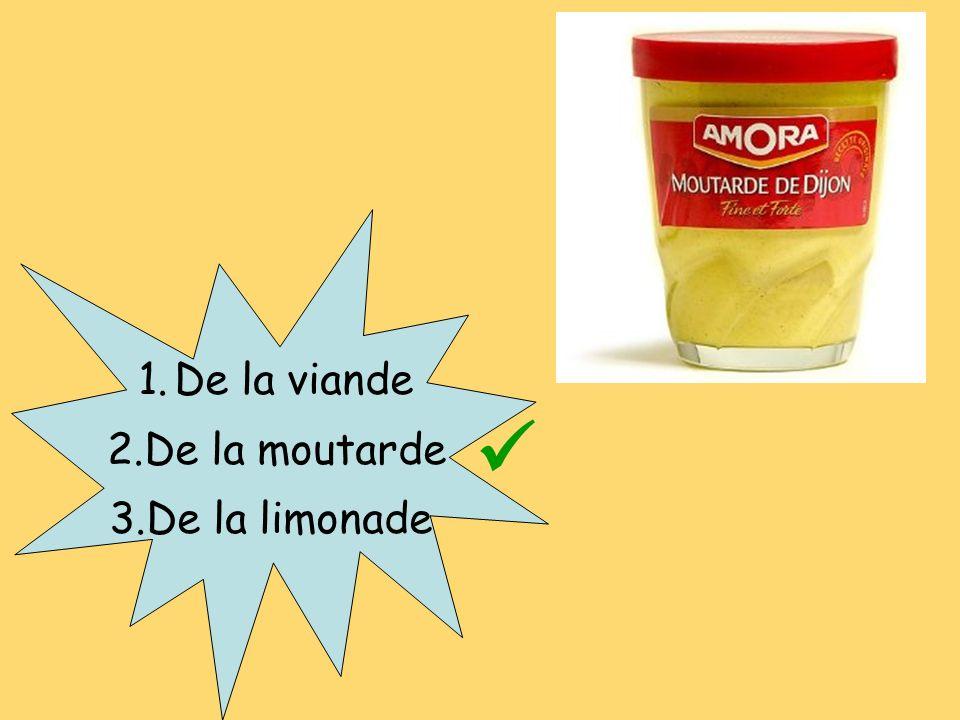 1.De la viande 2.De la moutarde 3.De la limonade