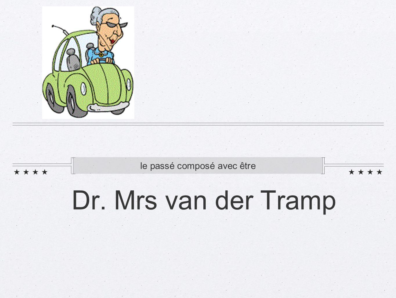 Dr. Mrs van der Tramp le passé composé avec être