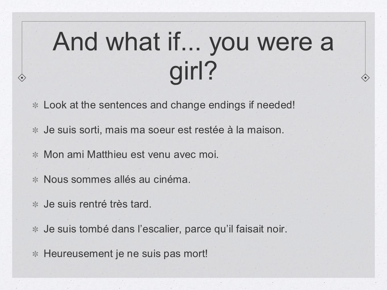 And what if... you were a girl? Look at the sentences and change endings if needed! Je suis sorti, mais ma soeur est restée à la maison. Mon ami Matth