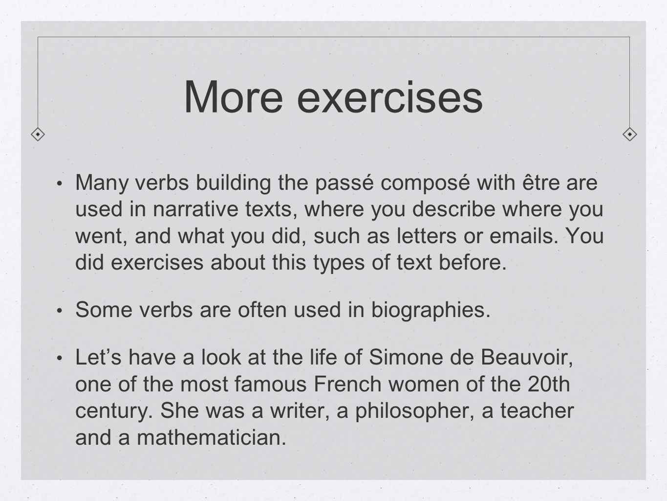 More exercises Many verbs building the passé composé with être are used in narrative texts, where you describe where you went, and what you did, such