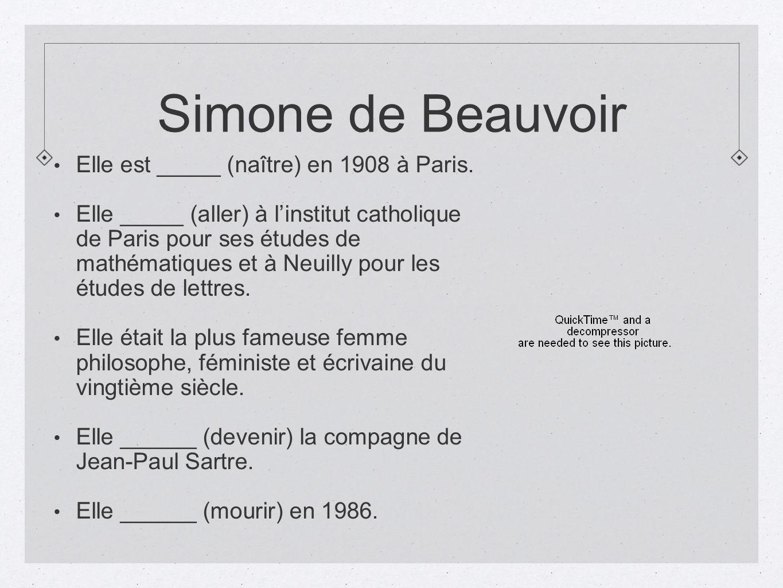 Simone de Beauvoir Elle est _____ (naître) en 1908 à Paris. Elle _____ (aller) à linstitut catholique de Paris pour ses études de mathématiques et à N