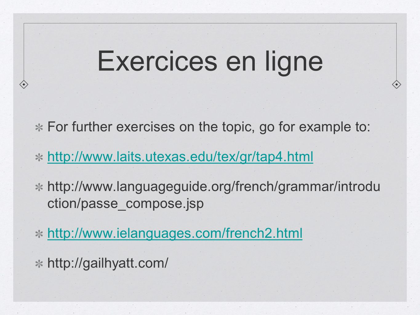Exercices en ligne For further exercises on the topic, go for example to: http://www.laits.utexas.edu/tex/gr/tap4.html http://www.languageguide.org/fr