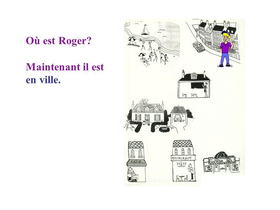 Où est Roger? Voilà Roger. Il est en vacances.