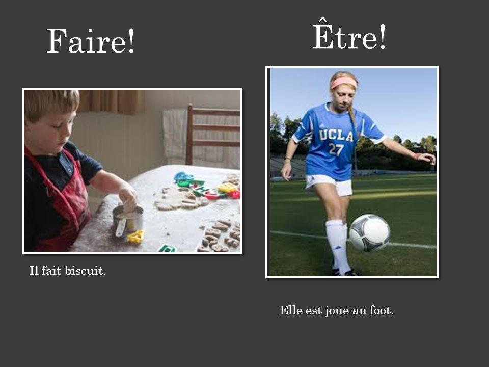 Il fait biscuit. Elle est joue au foot. Faire! Être!