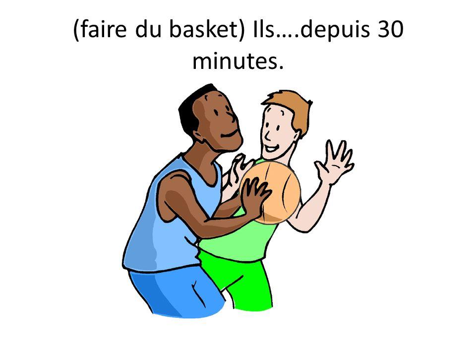 (faire du basket) Ils….depuis 30 minutes.