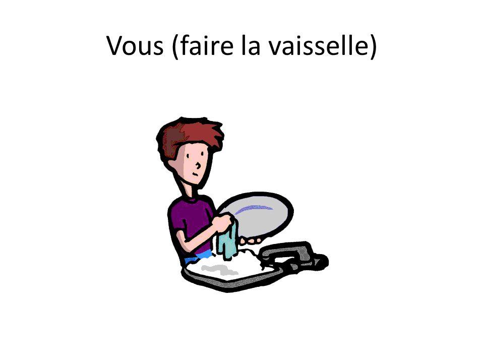 Vous (faire la vaisselle)