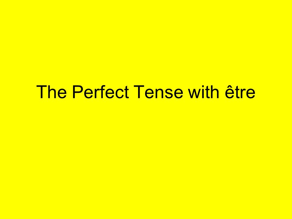 THE GOOD NEWS: There are only a small number of verbs which take être in the Perfect Tense.