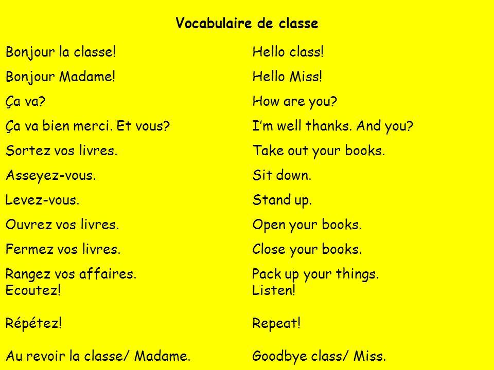Vocabulaire de classe Bonjour la classe!Hello class! Bonjour Madame!Hello Miss! Ça va?How are you? Ça va bien merci. Et vous?Im well thanks. And you?