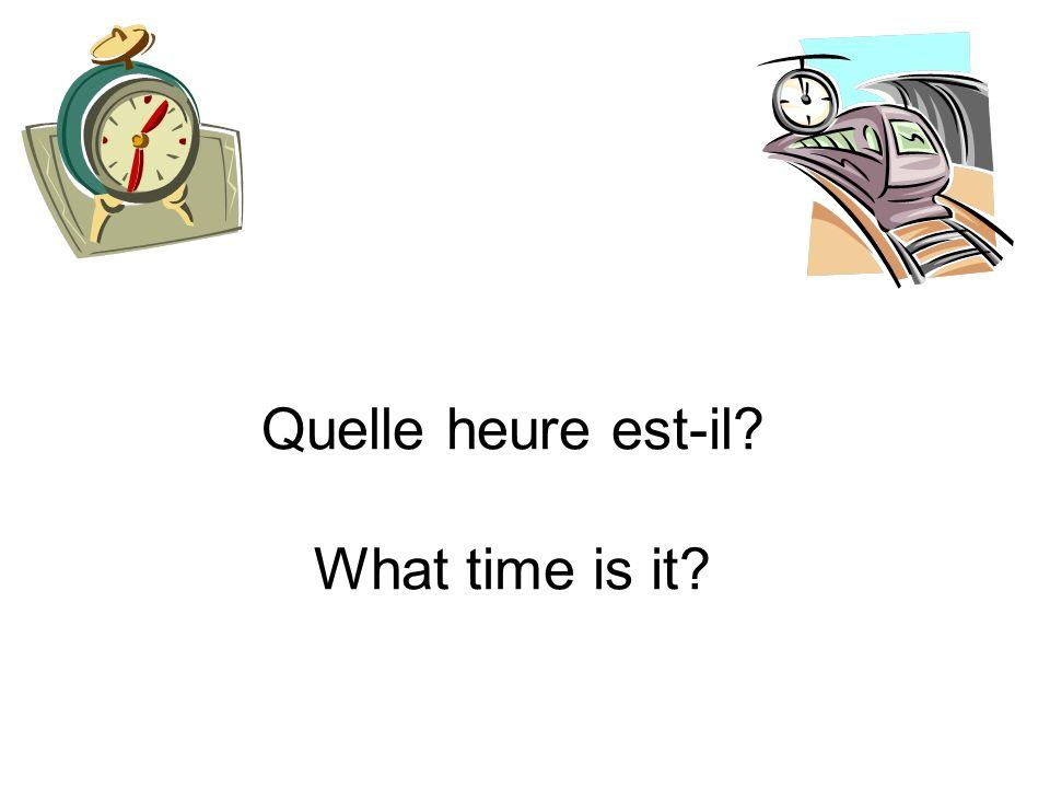 Quelle heure est-il? What time is it?