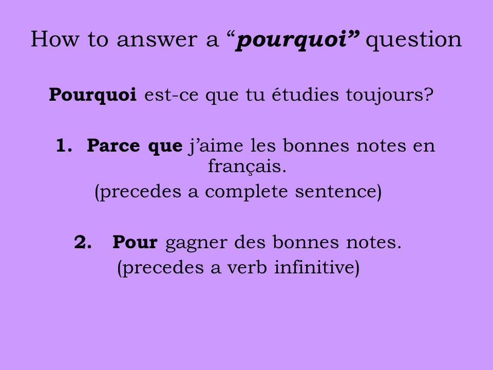 How to answer a pourquoi question Pourquoi est-ce que tu étudies toujours.