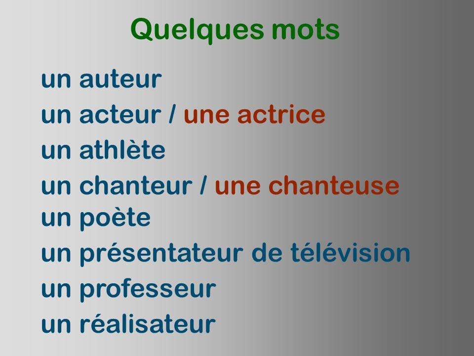 Quelques mots un acteur / une actrice un auteur un poète un réalisateur un présentateur de télévision un athlète un professeur un chanteur / une chant