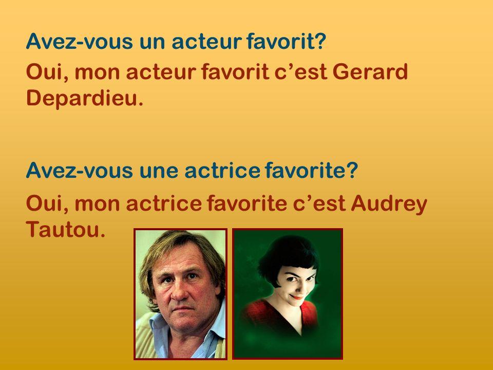 Avez-vous un acteur favorit? Oui, mon acteur favorit cest Gerard Depardieu. Avez-vous une actrice favorite? Oui, mon actrice favorite cest Audrey Taut