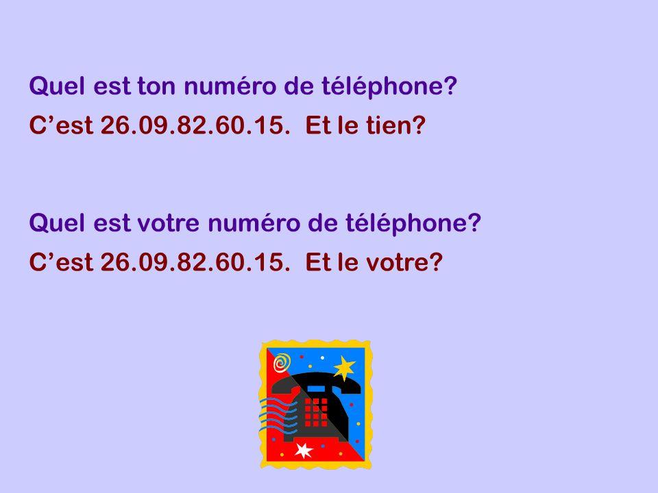 Quel est ton numéro de téléphone? Cest 26.09.82.60.15. Et le tien? Quel est votre numéro de téléphone? Cest 26.09.82.60.15. Et le votre?