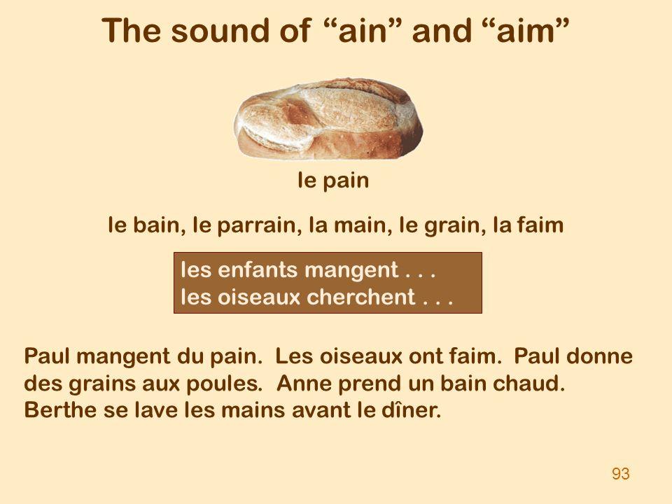 The sound of ain and aim le pain le bain, le parrain, la main, le grain, la faim 93 Paul mangent du pain. Les oiseaux ont faim. Paul donne des grains