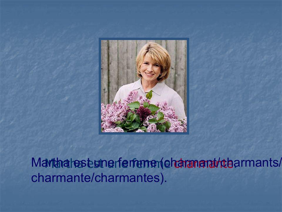 Martha est une femme charmante. Martha est une femme (charmant/charmants/ charmante/charmantes).