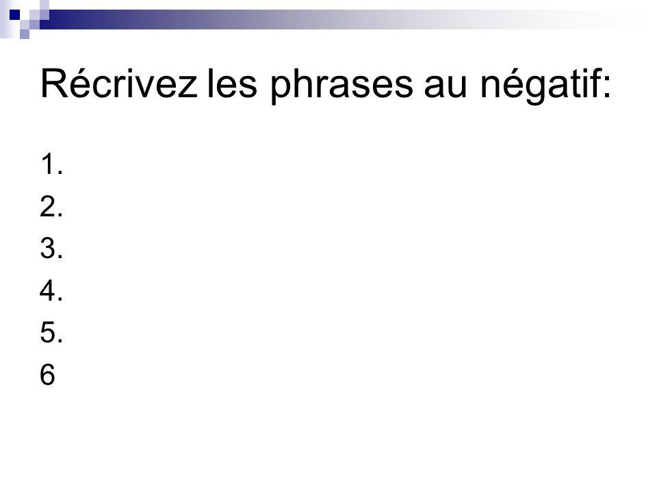 Récrivez les phrases au négatif: 1. 2. 3. 4. 5. 6