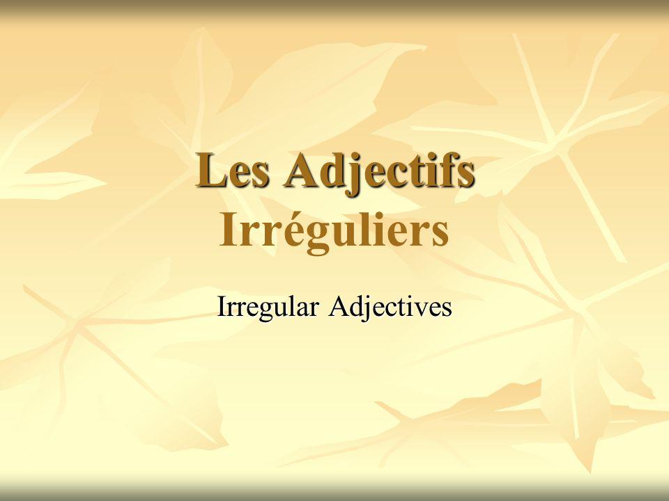 Les Adjectifs Les Adjectifs Irréguliers Irregular Adjectives