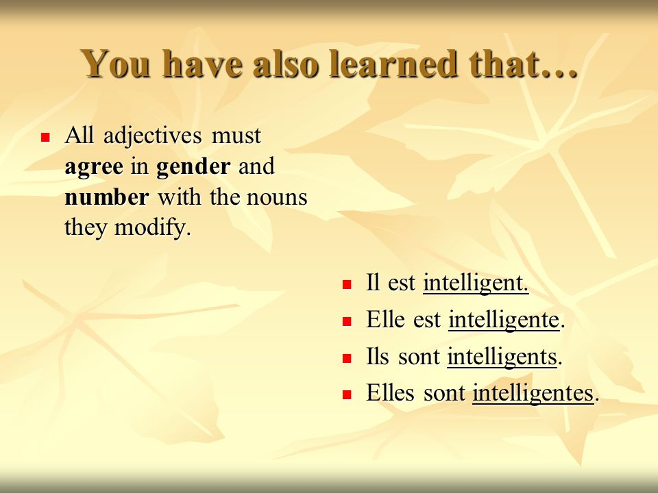 To make an adjective agree: Add an e if the adjective is feminine.