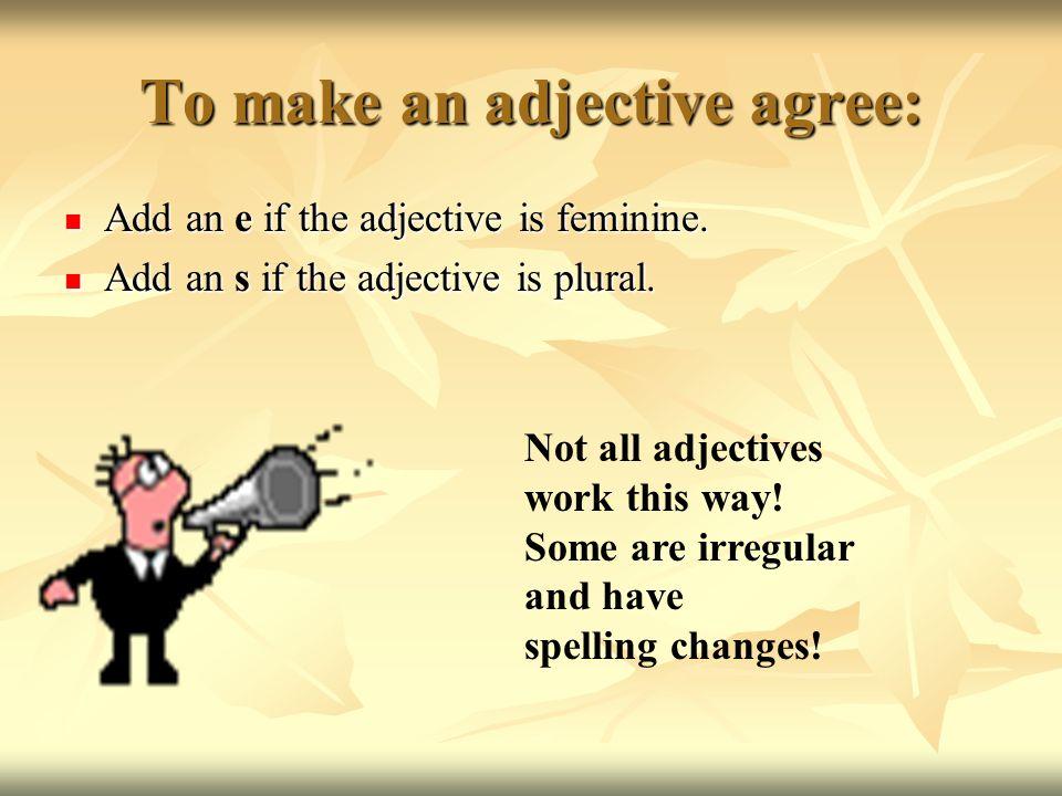 Irregular Adjectives Beau (beautiful), Vieux (old), and Nouveau (new) are irregular adjectives.