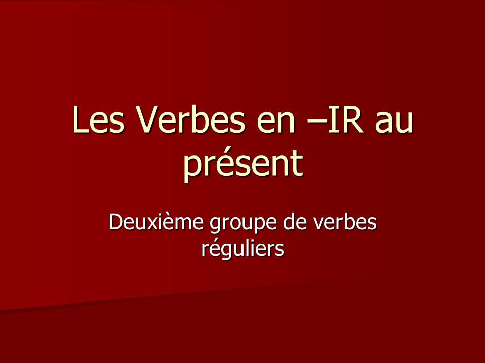 Examples of –IR verbs Finir= to finish Finir= to finish Choisir= to choose Choisir= to choose Remplir= to fill, fill out Remplir= to fill, fill out Atterrir= to land Atterrir= to land Maigrir- to lose weight, get thin Maigrir- to lose weight, get thin Grossir= to gain weight, get fat Grossir= to gain weight, get fat R é ussir= to succeed R é ussir= to succeed R é ussir à un examen=to pass an exam R é ussir à un examen=to pass an exam