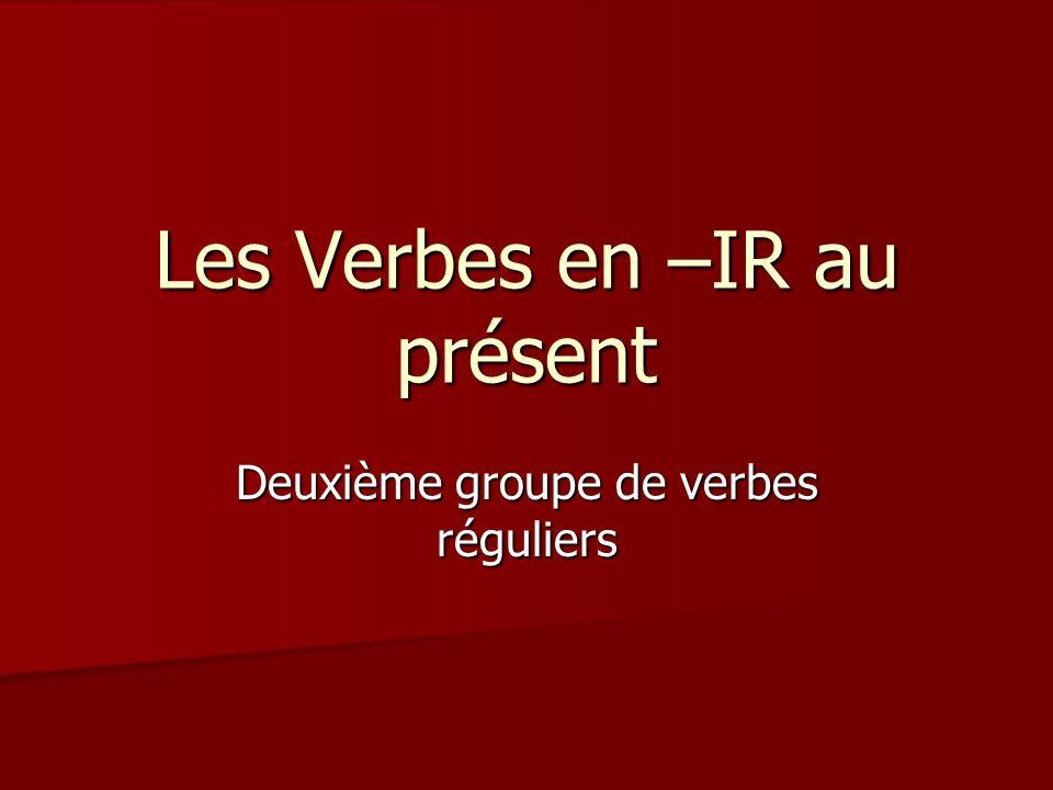 Les Verbes en –IR au présent Deuxième groupe de verbes réguliers
