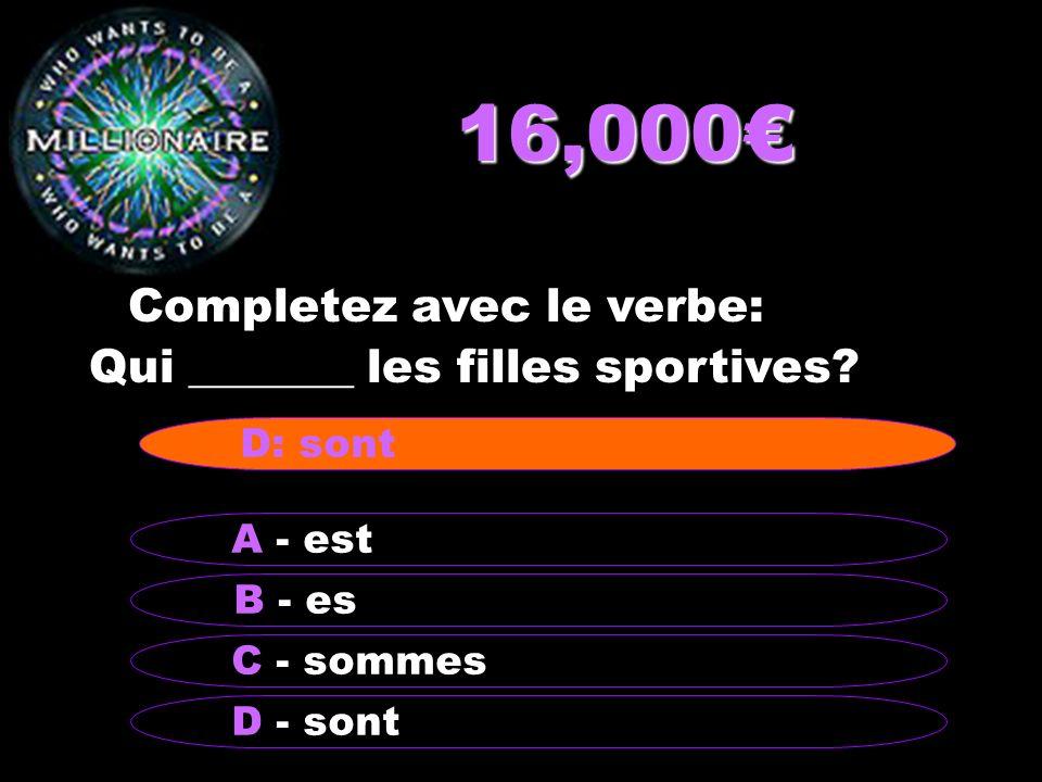16,000 Completez avec le verbe: Qui _______ les filles sportives? B - es A - est C - sommes D - sont D: sont