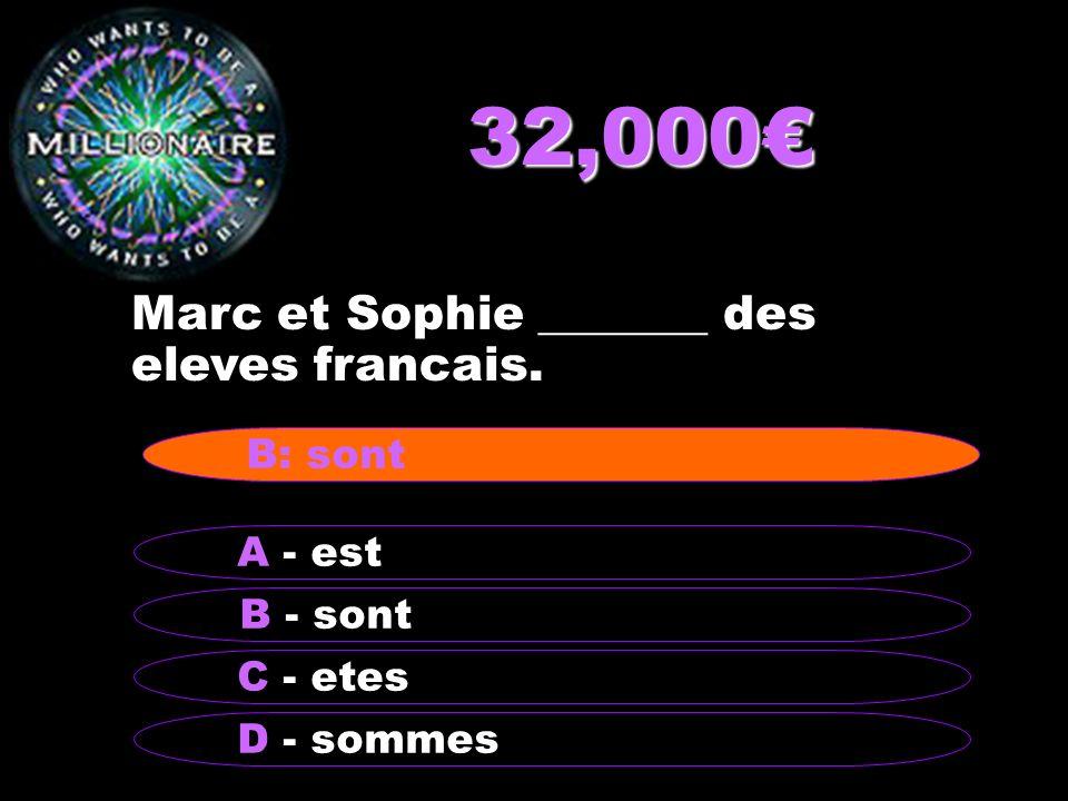 32,000 Marc et Sophie _______ des eleves francais. B - sont A - est C - etes D - sommes B: sont
